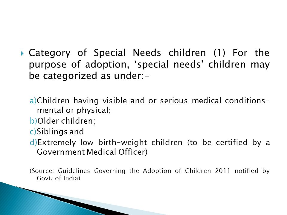  Category of Special Needs children (1) For the purpose of adoption, 'special needs' children may be categorized as under:- a)Children having visible