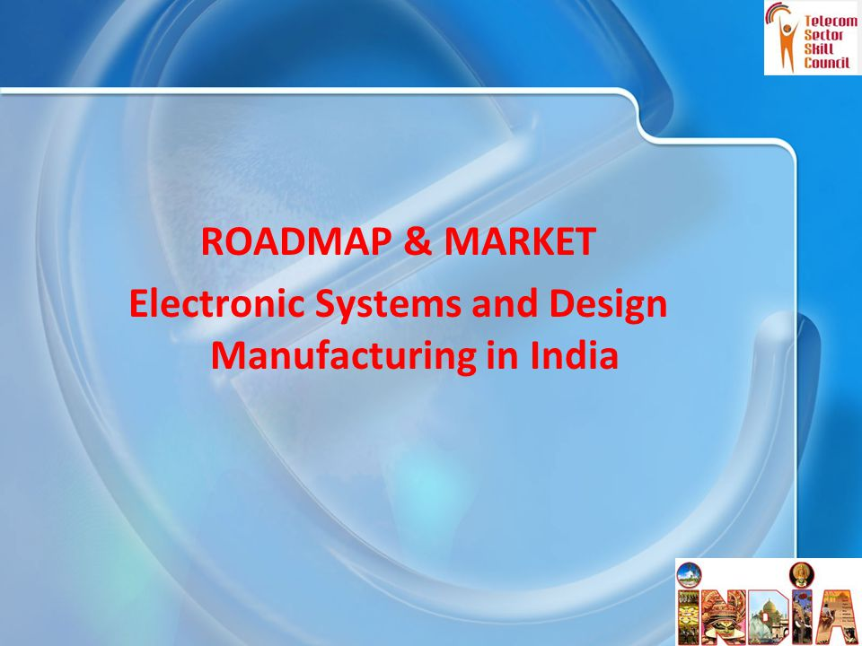 ROADMAP & MARKET Electronic Systems and Design Manufacturing in India 16