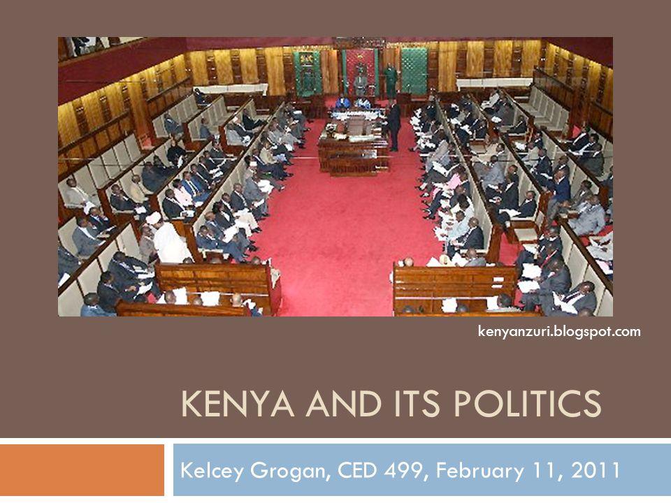 KENYA AND ITS POLITICS Kelcey Grogan, CED 499, February 11, 2011 kenyanzuri.blogspot.com