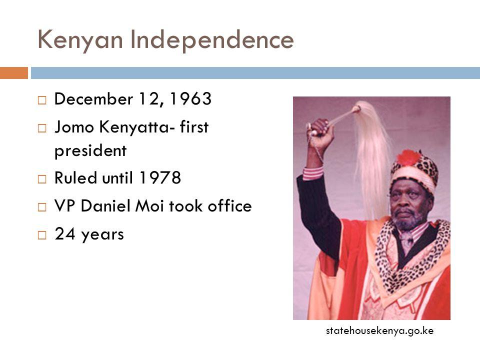 Kenyan Independence  December 12, 1963  Jomo Kenyatta- first president  Ruled until 1978  VP Daniel Moi took office  24 years statehousekenya.go.ke