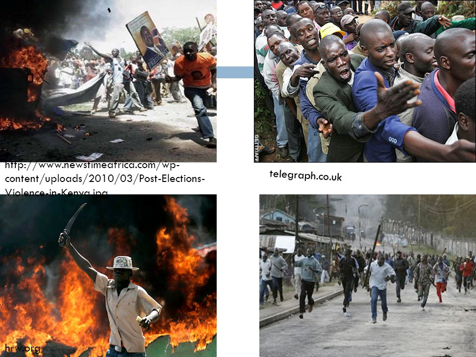 hrw.org telegraph.co.uk http://www.newstimeafrica.com/wp- content/uploads/2010/03/Post-Elections- Violence-in-Kenya.jpg