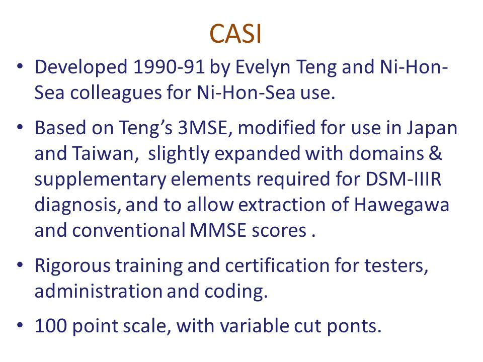 CASI Developed 1990-91 by Evelyn Teng and Ni-Hon- Sea colleagues for Ni-Hon-Sea use. Based on Teng's 3MSE, modified for use in Japan and Taiwan, sligh