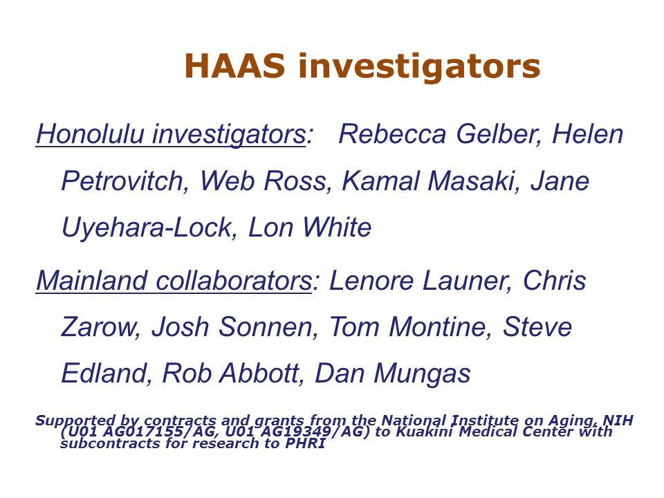 HAAS investigators Honolulu investigators: Rebecca Gelber, Helen Petrovitch, Web Ross, Kamal Masaki, Jane Uyehara-Lock, Lon White Mainland collaborato