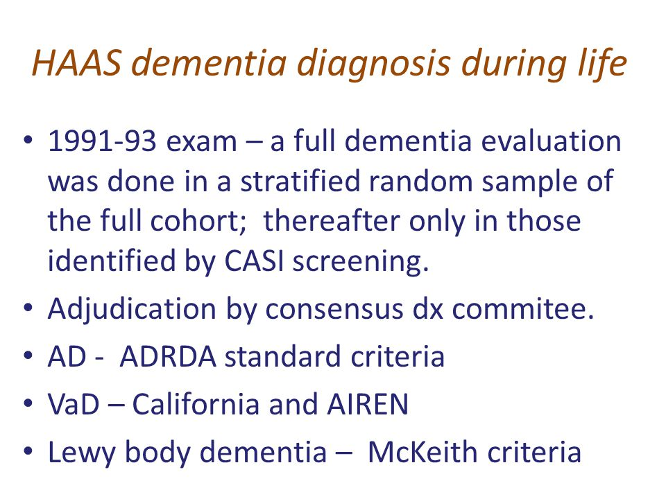 HAAS dementia diagnosis during life 1991-93 exam – a full dementia evaluation was done in a stratified random sample of the full cohort; thereafter on