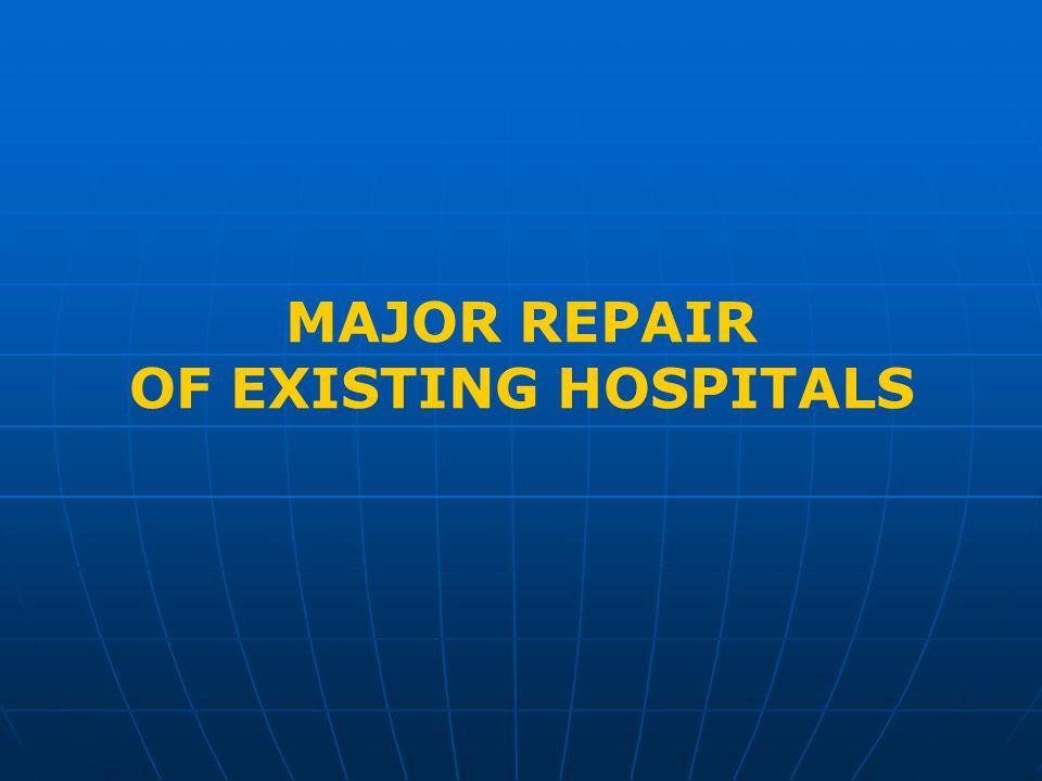 MAJOR REPAIR OF EXISTING HOSPITALS