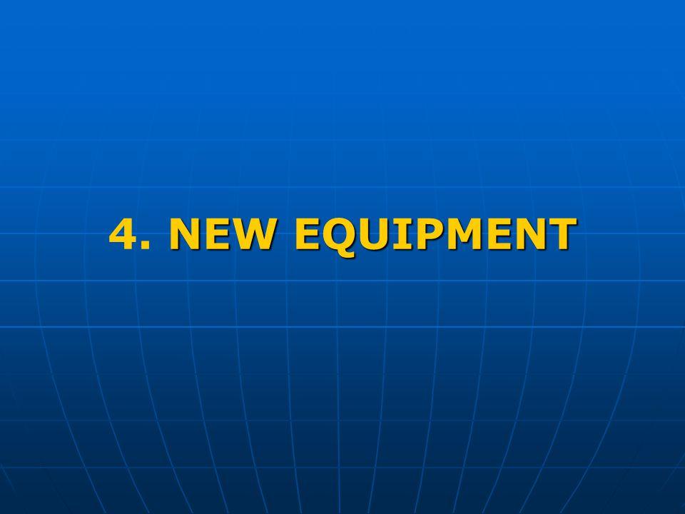 NEW EQUIPMENT 4. NEW EQUIPMENT