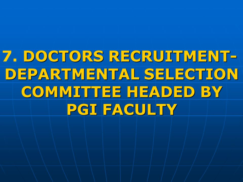 DOCTORS RECRUITMENT- 7. DOCTORS RECRUITMENT- DEPARTMENTAL SELECTION COMMITTEE HEADED BY PGI FACULTY