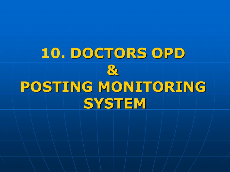 DOCTORS OPD 10. DOCTORS OPD& POSTING MONITORING SYSTEM