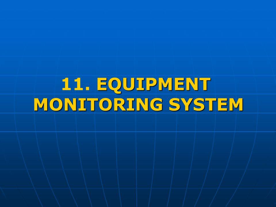 EQUIPMENT 11. EQUIPMENT MONITORING SYSTEM
