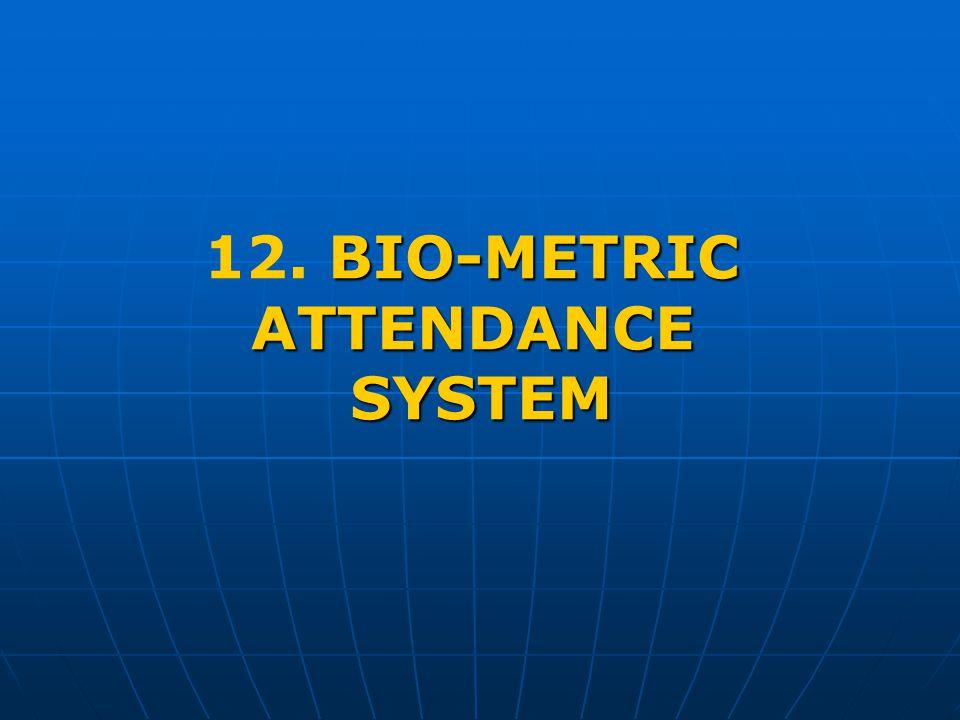 BIO-METRIC 12. BIO-METRICATTENDANCESYSTEM
