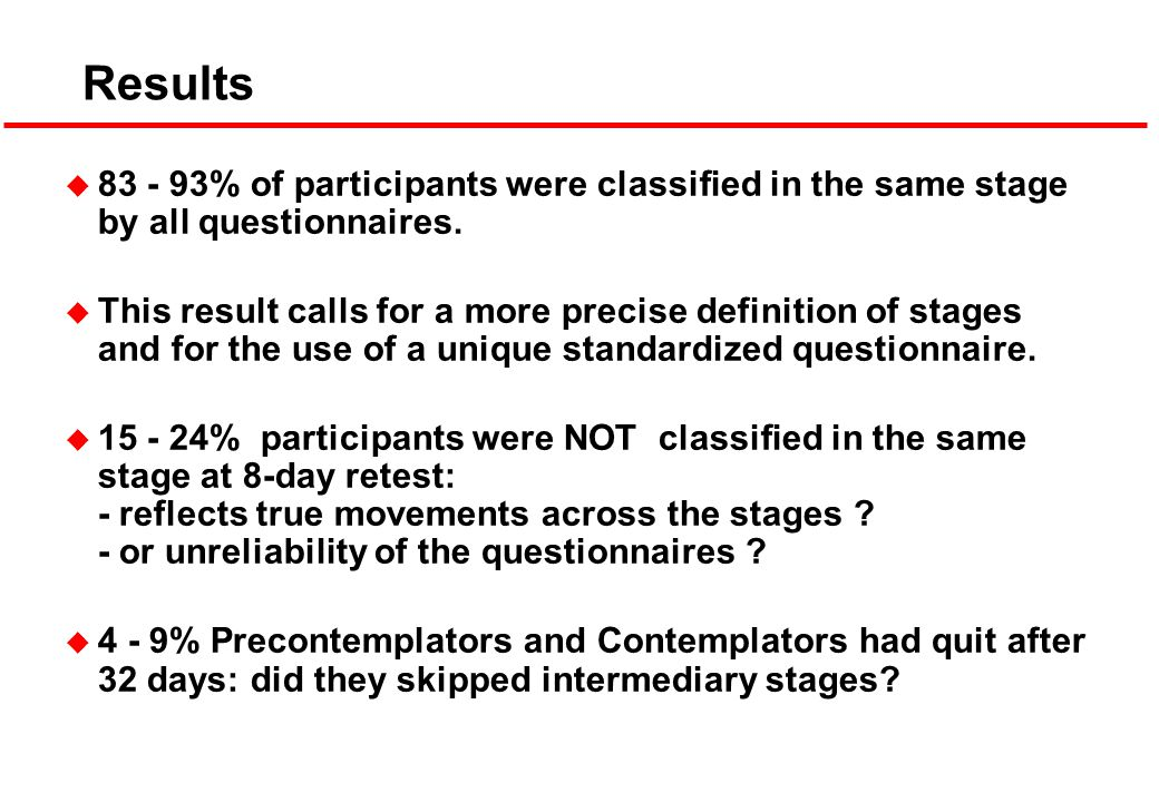 Results u 83 - 93% of participants were classified in the same stage by all questionnaires.