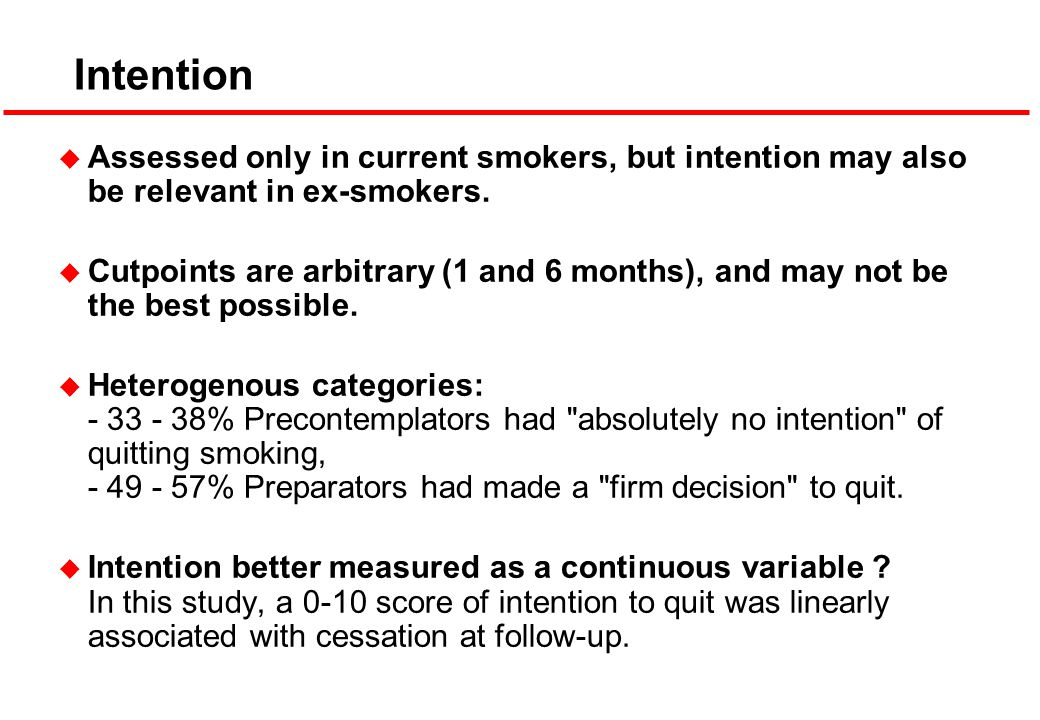 Intention u Assessed only in current smokers, but intention may also be relevant in ex-smokers.