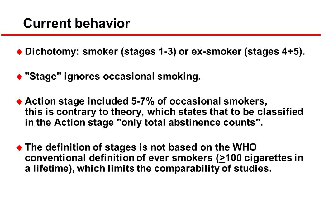 Current behavior u Dichotomy: smoker (stages 1-3) or ex-smoker (stages 4+5).
