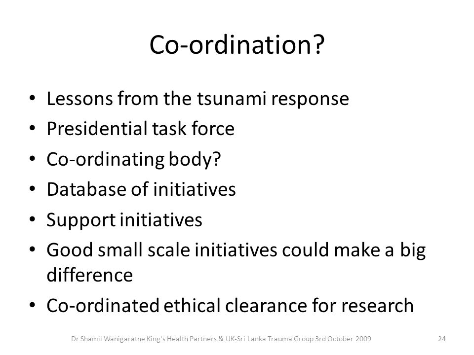 Co-ordination. Lessons from the tsunami response Presidential task force Co-ordinating body.