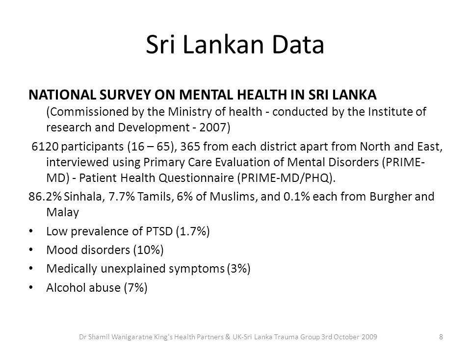 Sri Lankan Data NATIONAL SURVEY ON MENTAL HEALTH IN SRI LANKA (Commissioned by the Ministry of health - conducted by the Institute of research and Dev
