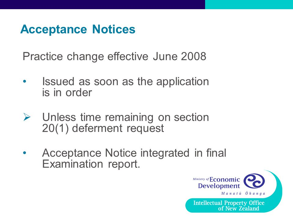 Practice change effective June 2008 Issued as soon as the application is in order  Unless time remaining on section 20(1) deferment request Acceptance Notice integrated in final Examination report.