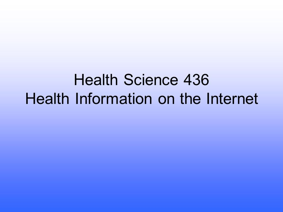 Health Science 436 Health Information on the Internet