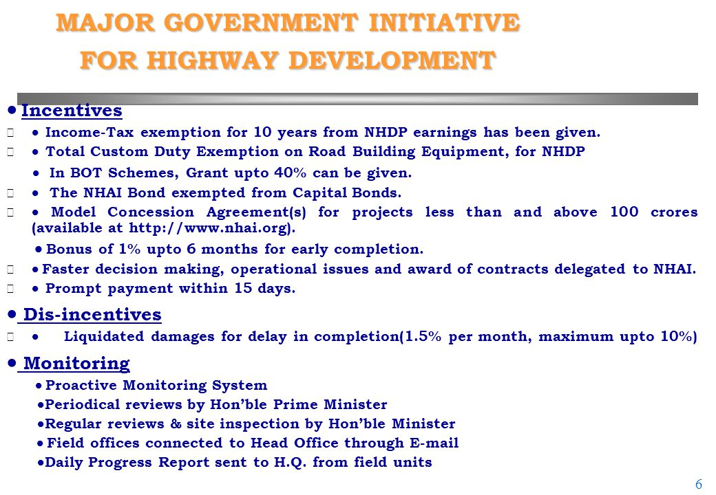 6 6 MAJOR GOVERNMENT INITIATIVE FOR HIGHWAY DEVELOPMENT  Incentives   Income-Tax exemption for 10 years from NHDP earnings has been given.