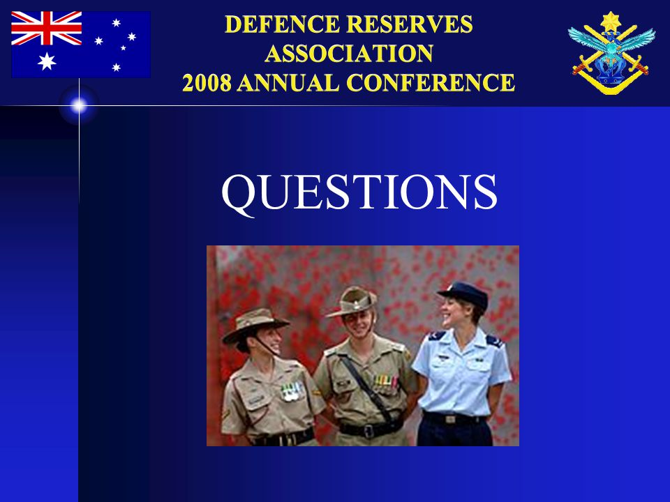 QUESTIONS DEFENCE RESERVES ASSOCIATION 2008 ANNUAL CONFERENCE