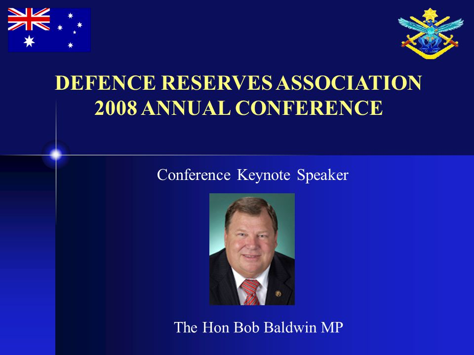 Conference Keynote Speaker DEFENCE RESERVES ASSOCIATION 2008 ANNUAL CONFERENCE The Hon Bob Baldwin MP