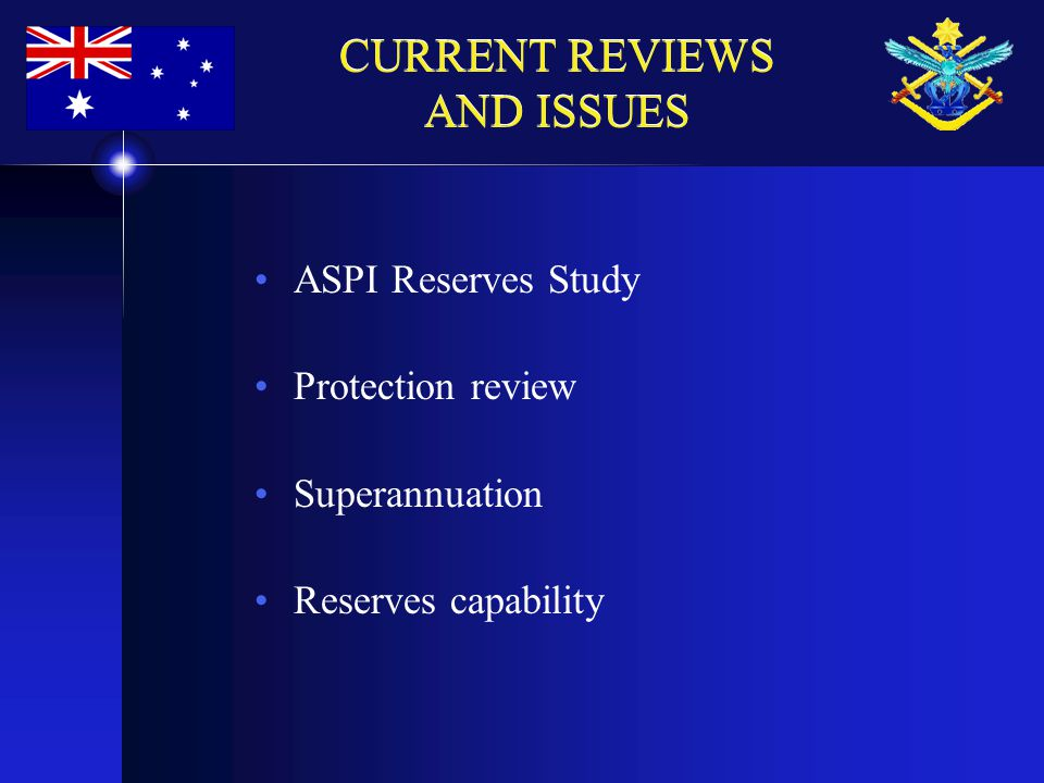 CURRENT REVIEWS AND ISSUES ASPI Reserves Study Protection review Superannuation Reserves capability