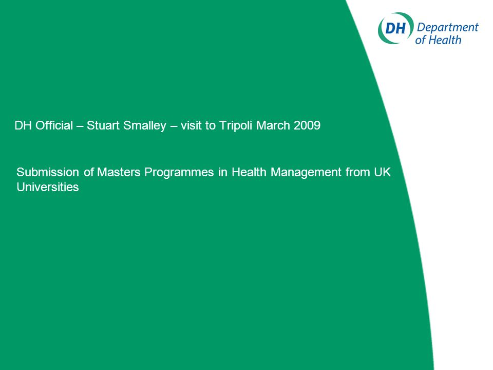 DH Official – Stuart Smalley – visit to Tripoli March 2009 Submission of Masters Programmes in Health Management from UK Universities