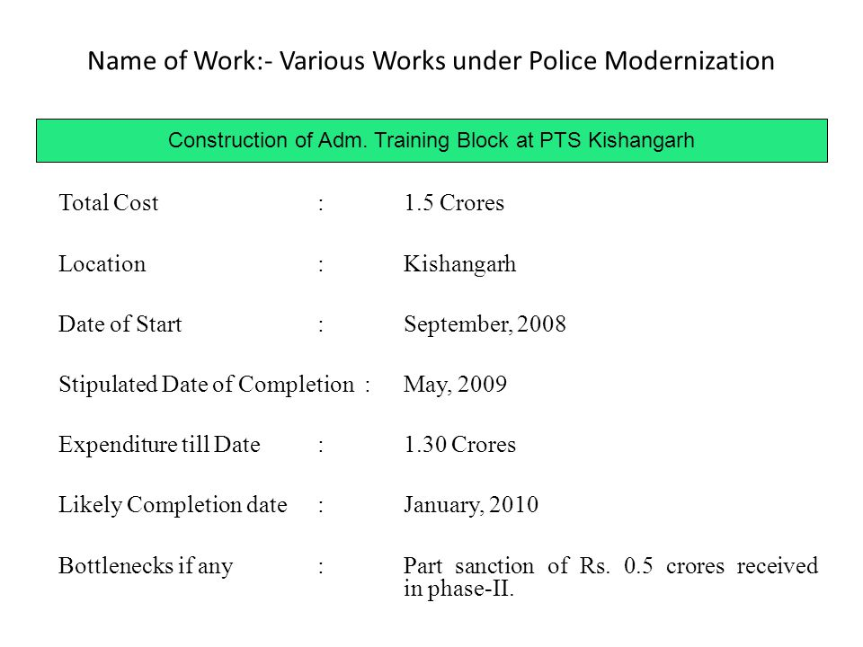 Name of Work:- Various Works under Police Modernization Construction of Adm. Training Block at PTS Kishangarh Total Cost:1.5 Crores Location:Kishangar