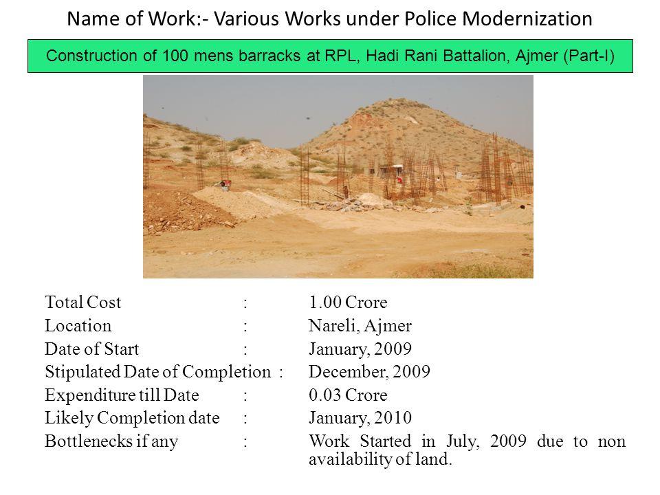 Name of Work:- Various Works under Police Modernization Construction of 100 mens barracks at RPL, Hadi Rani Battalion, Ajmer (Part-I) Total Cost:1.00