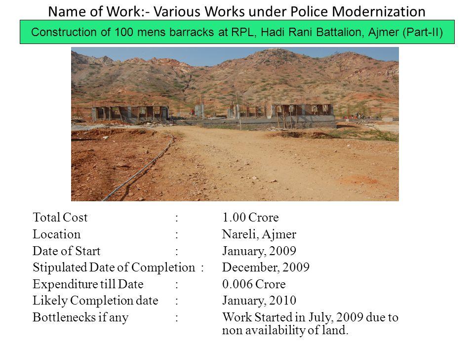 Name of Work:- Various Works under Police Modernization Construction of 100 mens barracks at RPL, Hadi Rani Battalion, Ajmer (Part-II) Total Cost:1.00