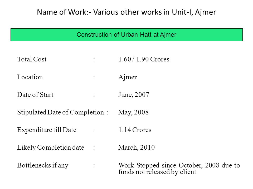 Name of Work:- Various other works in Unit-I, Ajmer Construction of Urban Hatt at Ajmer Total Cost:1.60 / 1.90 Crores Location:Ajmer Date of Start:Jun