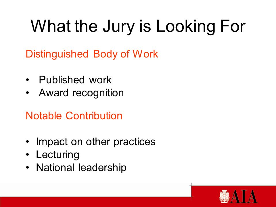 What the Jury is Looking For Distinguished Body of Work Published work Award recognition Notable Contribution Impact on other practices Lecturing National leadership