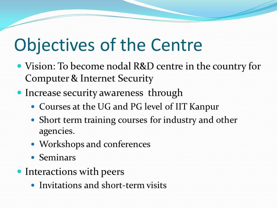 Current Activities Academic courses for undergraduate and postgraduate programs Short term courses for industry and other organizations Postgraduate thesis work and undergraduate project work Workshops and conferences in the area of data security Various research projects Interactions with researchers in the area of security