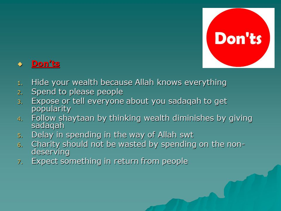  Don'ts 1. Hide your wealth because Allah knows everything 2.