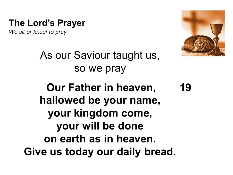 The Lord's Prayer We sit or kneel to pray.