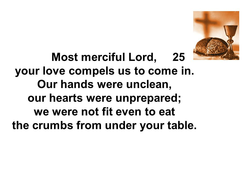 Most merciful Lord, 25...your love compels us to come in.