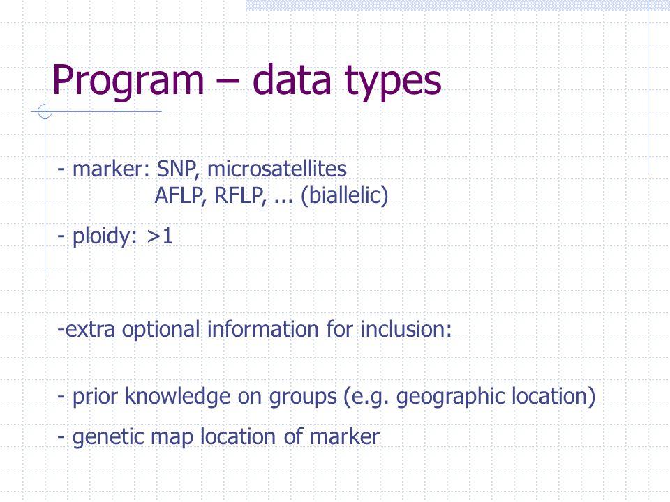 Program – data types - marker: SNP, microsatellites AFLP, RFLP,...