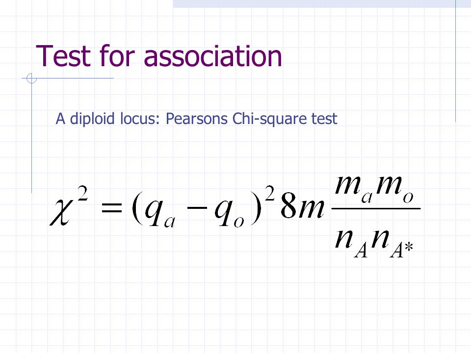 Test for association A diploid locus: Pearsons Chi-square test