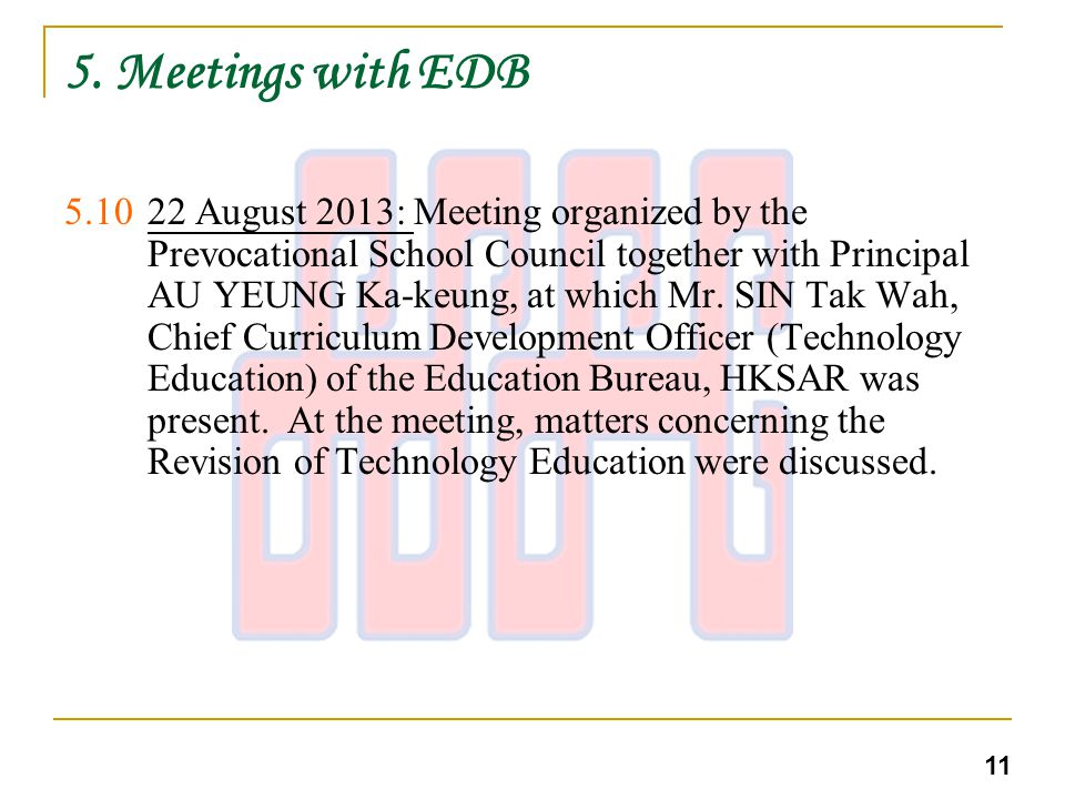 5. Meetings with EDB 5.1022 August 2013: Meeting organized by the Prevocational School Council together with Principal AU YEUNG Ka-keung, at which Mr.