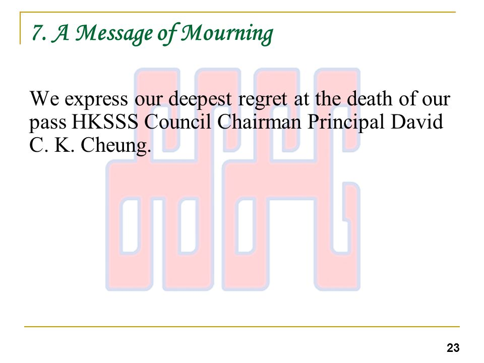 7.A Message of Mourning We express our deepest regret at the death of our pass HKSSS Council Chairman Principal David C.