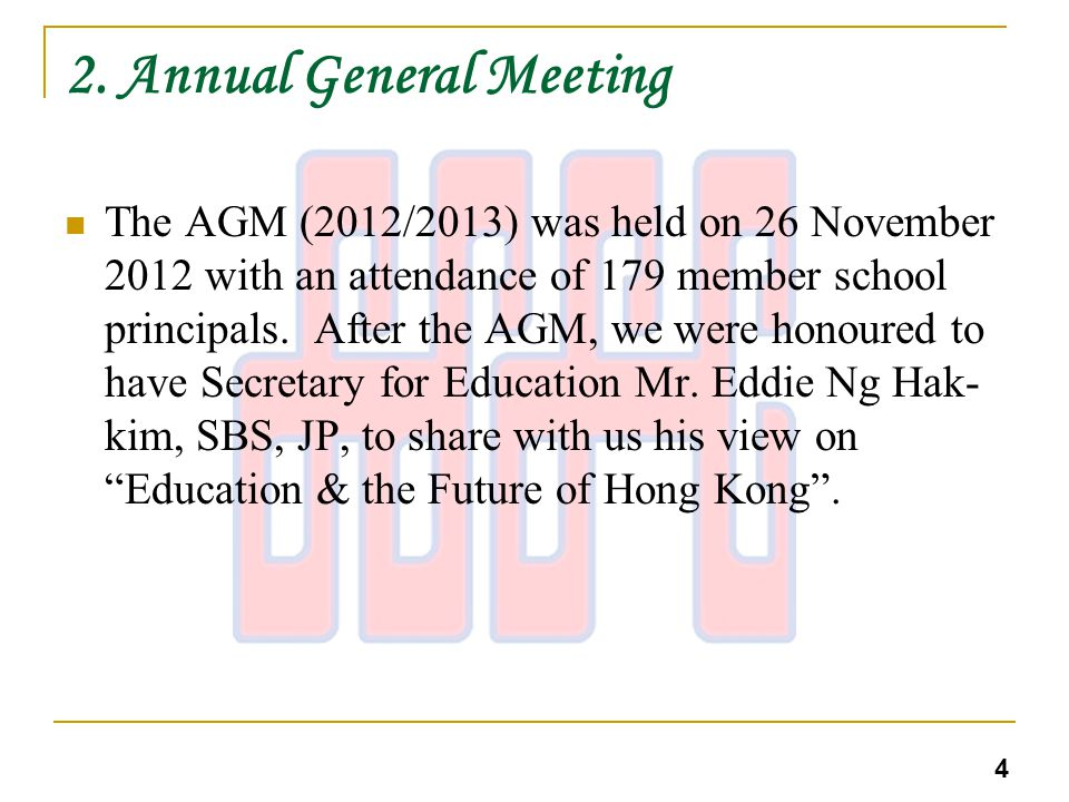 2. Annual General Meeting The AGM (2012/2013) was held on 26 November 2012 with an attendance of 179 member school principals. After the AGM, we were