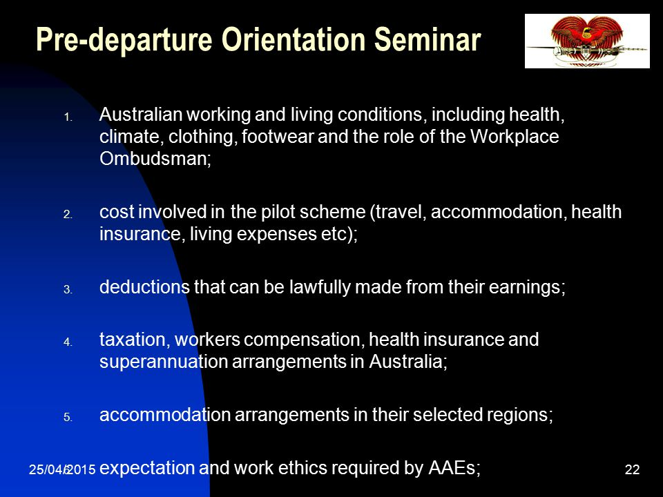 25/04/201522 Pre-departure Orientation Seminar 1. Australian working and living conditions, including health, climate, clothing, footwear and the role