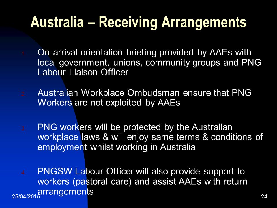 25/04/201524 Australia – Receiving Arrangements 1. On-arrival orientation briefing provided by AAEs with local government, unions, community groups an