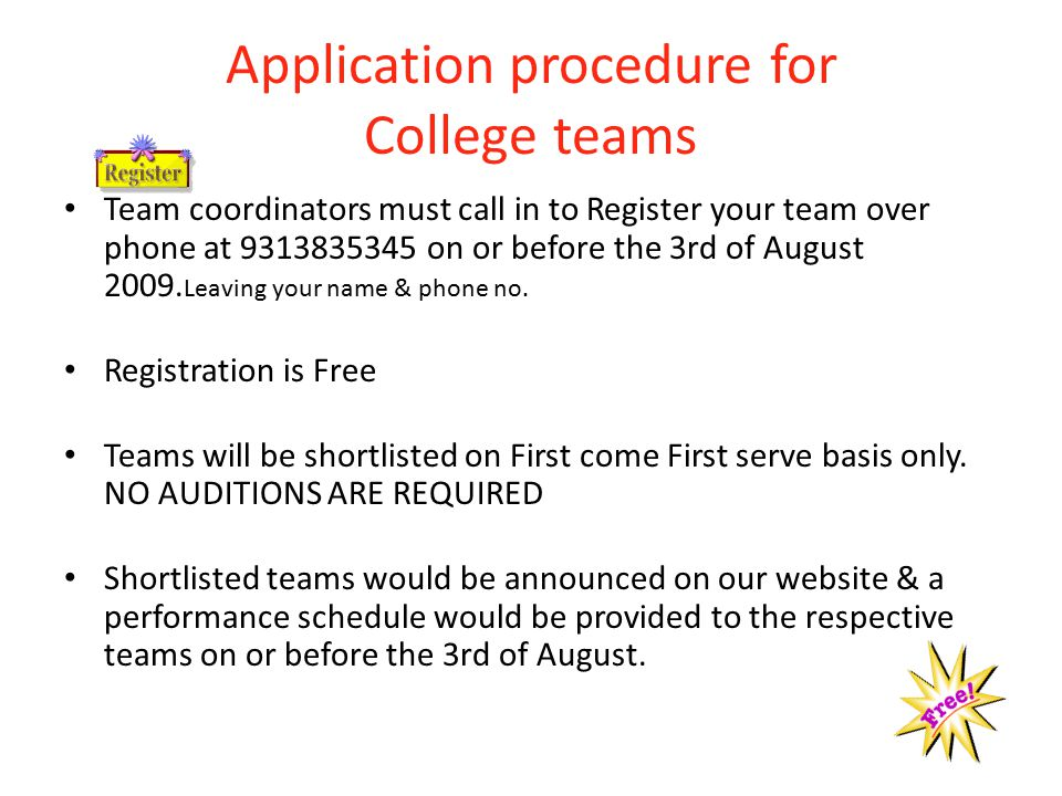 Application procedure for College teams Team coordinators must call in to Register your team over phone at 9313835345 on or before the 3rd of August 2009.