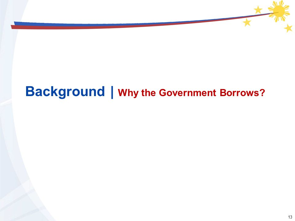 13 Background | Why the Government Borrows