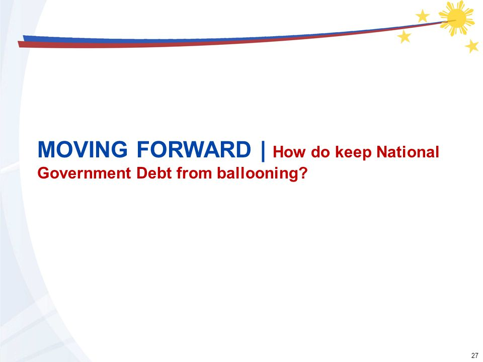 27 MOVING FORWARD | How do keep National Government Debt from ballooning