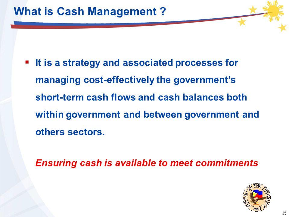 35 What is Cash Management .