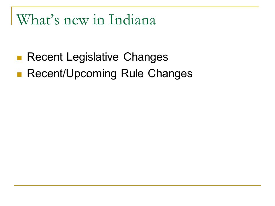 What's new in Indiana Recent Legislative Changes Recent/Upcoming Rule Changes
