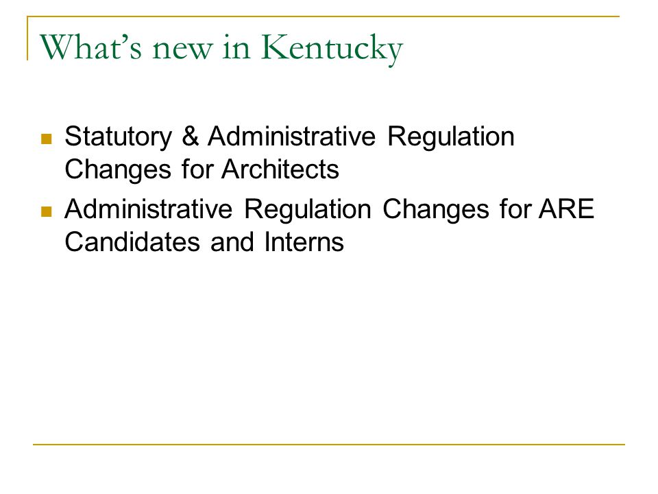 What's new in Kentucky Statutory & Administrative Regulation Changes for Architects Administrative Regulation Changes for ARE Candidates and Interns