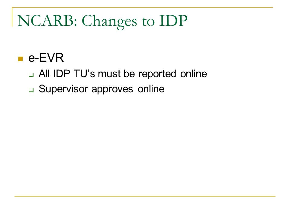 NCARB: Changes to IDP e-EVR  All IDP TU's must be reported online  Supervisor approves online