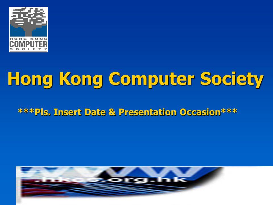 Hong Kong Computer Society ***Pls. Insert Date & Presentation Occasion***